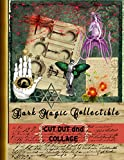 Dark Magic Collectible Cut Out and Collage: A Collection of Dark Embellishments, Grimoire, Alchemist, Absinthe, Vampy, Witch Scrapbook Journal All ... Elements You can Imagine (Crafts for Adults)