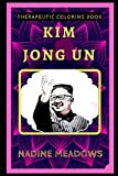 Kim Jong Un Therapeutic Coloring Book: Fun, Easy, and Relaxing Coloring Pages for Everyone (Kim Jong Un Therapeutic Coloring Books)