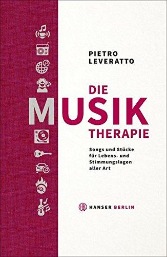 Die Musiktherapie: Songs und Stücke für Lebens- und Stimmungslagen aller Art