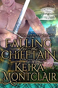 Falling for the Chieftain: A Time Travel Romance (Enchanted Falls Trilogy, Book 3) by [Keira Montclair]
