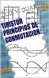 Tiristor Principios de Conmutacion. (Spanish Edition)