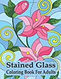 Stained glass coloring book for adults: An Adult Coloring Book with Stained Glass Flowers, Roses, Lilies, Tulips, Bird, Fairy Princesses for relaxation