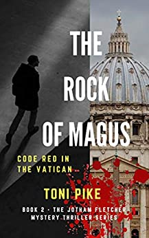 The Rock of Magus: Code Red in the Vatican (The Jotham Fletcher Mystery Thriller Series Book 2) (English Edition) van [Toni Pike]