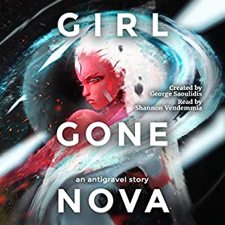 Girl Gone Nova      Antigravel              By:                                                                                                                                 George Saoulidis                               Narrated by:                                                                                                                                 Shannon Vendemmia                      Length: 2 hrs and 40 mins     11 ratings     Overall 4.2