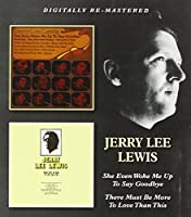 She Even Woke Me Up To Say Goodbye/There Must Be More To Love Than This / Jerry Lee Lewis by Jerry Lee Lewis (2013-02-12)