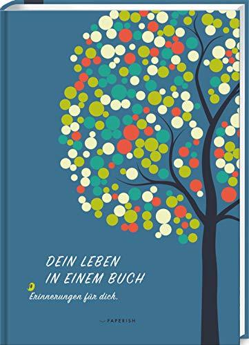 DEIN LEBEN IN EINEM BUCH: Erinnerungen für dich - ein Album zur Geburt für 18 unvergessliche Jahre (PAPERISH® Geschenkebücher) (PAPERISH Geschenkbuch)