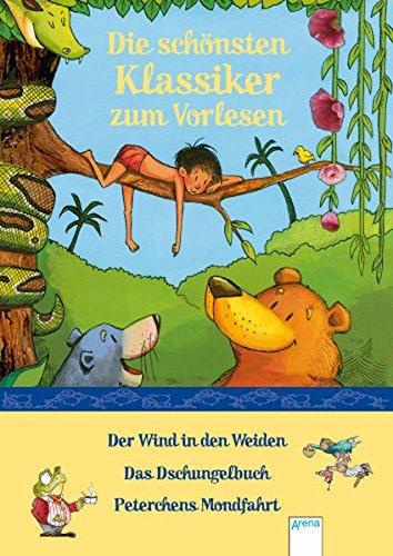 Die schönsten Klassiker zum Vorlesen: Der Wind in den Weiden - Das Dschungelbuch - Peterchens Mondfahrt