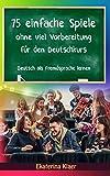 75 einfache Spiele ohne viel Vorbereitung für den Deutschkurs: Deutsch als Fremdsprache lernen, Sprachspiele, Teil 1
