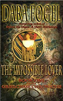 The Impossible Lover (The GrailChase Chronicles Book 1) by [Dara Fogel]