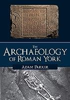 The Archaeology of Roman York