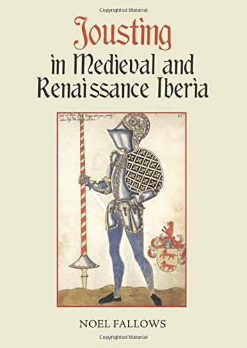 Jousting in Medieval and Renaissance Iberia (Armour and Weapons) (Volume 3)