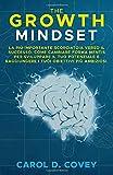 The Growth Mindset: La più Importante Scorciatoia verso il Successo. Come Cambiare Forma Mentis per Sviluppare il tuo Potenziale e Raggiungere i tuoi Obiettivi più Ambiziosi