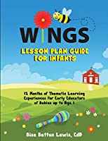 WINGS Lesson Plan Guide for Infants: 12 Months of Thematic Learning Experiences for Early Educators of Babies up to Age 1