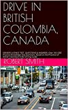 DRIVE IN BRITISH COLOMBIA, CANADA: DRIVER'S LICENCE TEST. QUESTIONS & ANSWERS. Over 165 ICBC Practice Knowledge Test Questions, Based on the Province of ... ICBC Driving Guide (English Edition)