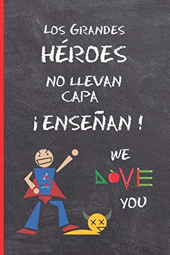 LOS GRANDES HEROES NO LLEVAN CAPA, ¡ENSEÑAN!: REGALO FIN DE CURSO. DIA DEL MAESTRO. ORIGINAL Y DIVERTIDO. CUADERNO DE NOTAS,DIARIO, APUNTES O AGENDA. ... SECUNDARIA. VACACIONES PROFESOR O PROFESORA.