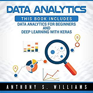 Data Analytics: 2 Manuscripts     Introduction to Data Analytics and Deep Learning with Keras              By:                                                                                                                                 Anthony Williams                               Narrated by:                                                                                                                                 Eddie Leonard Jr.                      Length: 3 hrs and 13 mins     Not rated yet     Overall 0.0
