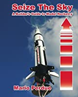 Seize the Sky: A Builder's Guide to Model Rocketry