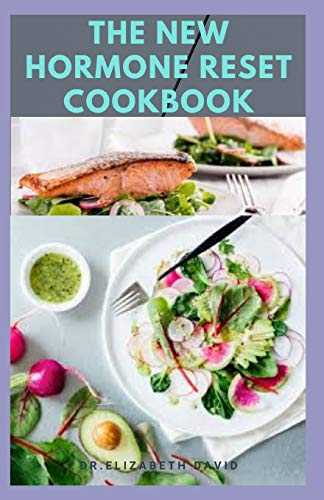 THE NEW HORMONE RESET COOKBOOK: Complete Guide on How to Balance Your Hormones, Increase Metabolism and Lose Weight includes(Recipe and Cookbook)