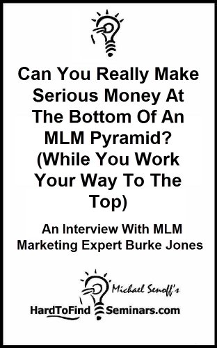 Can You Really Make Serious Money At The Bottom Of An MLM Pyramid? (While You Work Your Way To The Top): An Interview With MLM Marketing Expert Burke Jones (English Edition)
