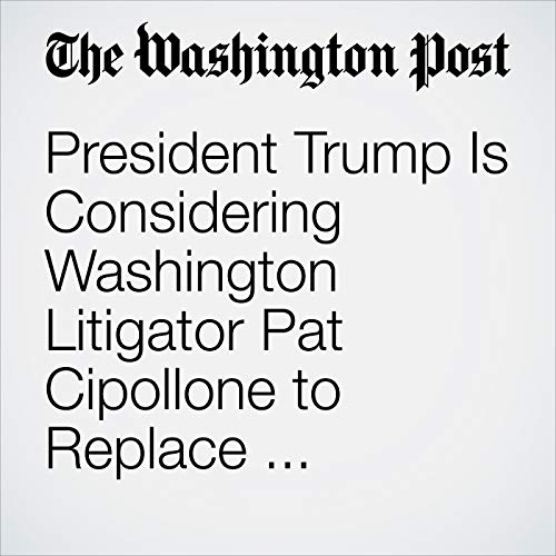 President Trump Is Considering Washington Litigator Pat Cipollone to Replace Outgoing White House Counsel Donald McGahn copertina