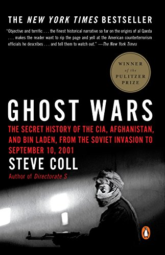 Ghost Wars: The Secret History of the CIA, Afghanistan, and bin Laden, from the Soviet Invas ion to September 10, 2001 (English Edition)