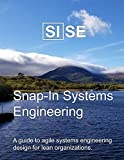 SISE: Snap-In Systems Engineering: A guide to agile systems engineering design for lean organizations.