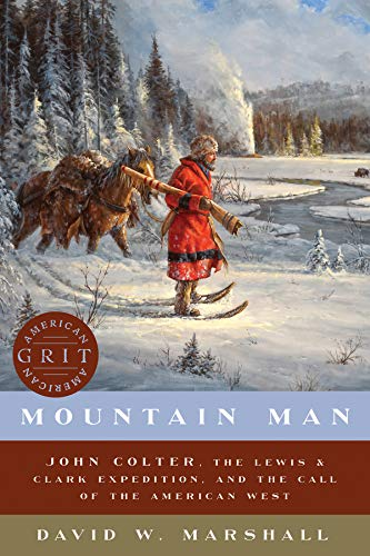 Mountain Man: John Colter, the Lewis & Clark Expedition, and the Call of the American West: 0 (American Grit)