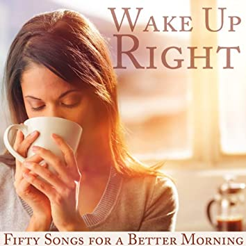 Wake Up Right: Fifty Songs for a Better Morning