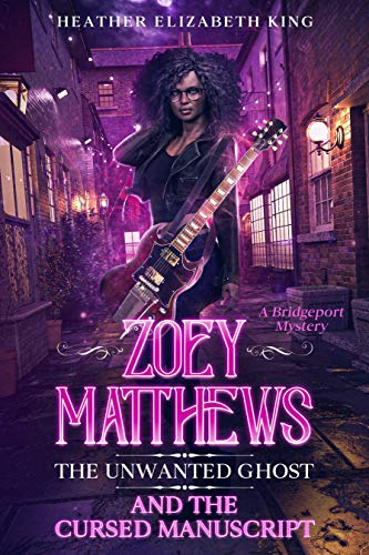 Zoey Matthews, the Unwanted Ghost, and the Cursed Manuscript (A Bridgeport Mystery Book 2) by [Heather Elizabeth King]