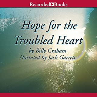 Hope for the Troubled Heart                   By:                                                                                                                                 Billy Graham                               Narrated by:                                                                                                                                 Jack Garrett                      Length: 6 hrs and 57 mins     38 ratings     Overall 4.8