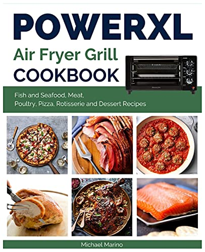 Power XL Air Fryer Grill Cookbook: Fish and Seafood, Meat, Poultry, Pizza, Rotisserie and Dessert Recipes: 5 (The Complete Air Fryer Cookbook)