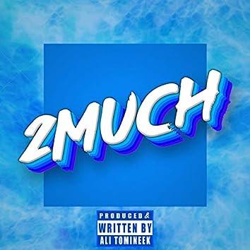2 Much