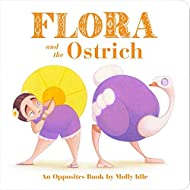 Flora and the Ostrich: An Opposites Book by Molly Idle (Flora and Flamingo Board Books, Picture Books for Toddlers, Baby Books with Animals)