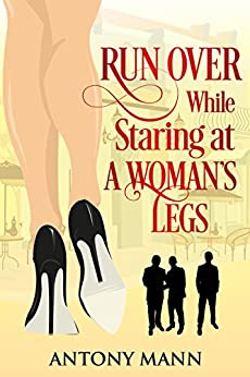 Run Over While Staring At A Woman's Legs by [Antony Mann]