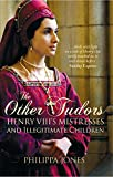 The Other Tudors: Henry VIII's Mistresses and Illegitimate Children (IMM Lifestyle Books) Meticulously Researched, Richly Detailed Genealogical Information and Chronology of Henry the Eighth's Court