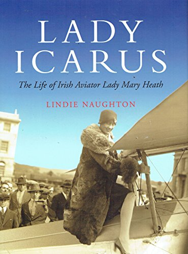 Lady Icarus the Life of Irish Aviato Lady Mary Heath