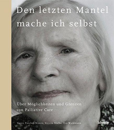Den letzten Mantel mache ich selbst: Über Möglichkeiten und Grenzen von Palliative Care