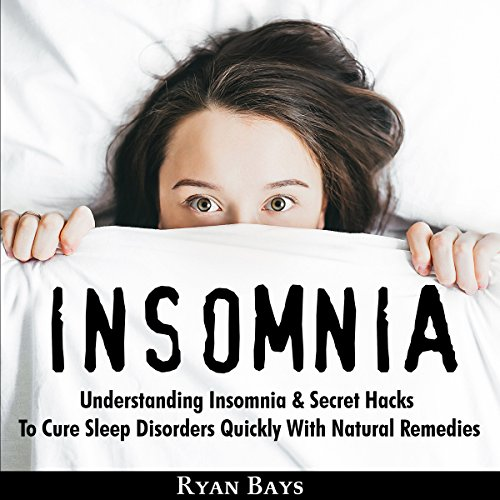 Insomnia: Understanding Insomnia & Secret Hacks to Cure Sleep Disorders Quickly with Natural Remedies audiobook cover art