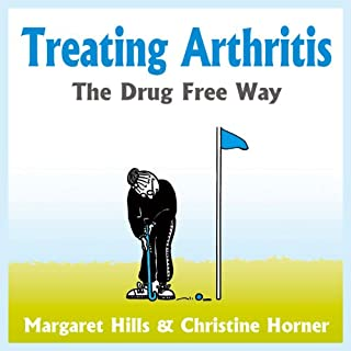 Treating Arthritis     The Drug Free Way              By:                                                                                                                                 Margaret Hill,                                                                                        Christine Horner                               Narrated by:                                                                                                                                 Brogan West                      Length: 4 hrs and 23 mins     10 ratings     Overall 4.1