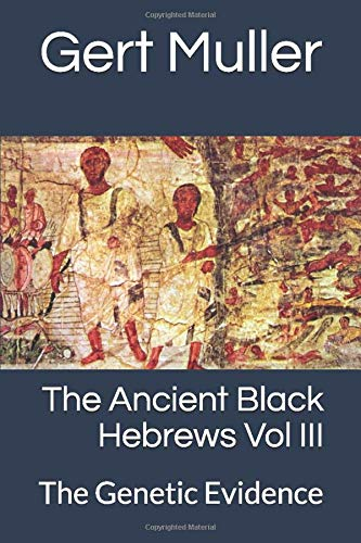 The Ancient Black Hebrews Vol III: The Genetic Evidence