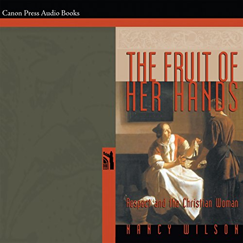 The Fruit of Her Hands: Respect and the Christian Woman                   By:                                                                                                                                 Nancy Wilson                               Narrated by:                                                                                                                                 Ellen Helsel                      Length: 3 hrs and 22 mins     Not rated yet     Overall 0.0