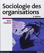 Sociologie des organisations de Michel Foudriat