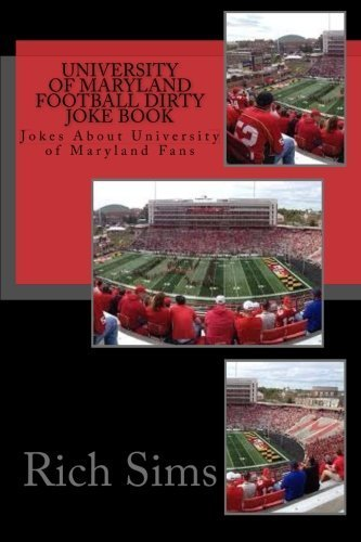 University of Maryland Football Dirty Joke Book: Jokes About University of Maryland Fans (Football Joke Books) by Rich Sims (2015-03-03)