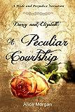 Darcy and Elizabeth: A Peculiar Courtship: A Pride and Prejudice Variation (English Edition)