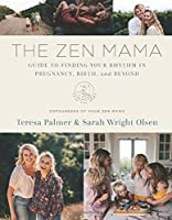 The Zen Mamas' Guide to Finding Your Rhythm in Pregnancy, Birth, and Beyond