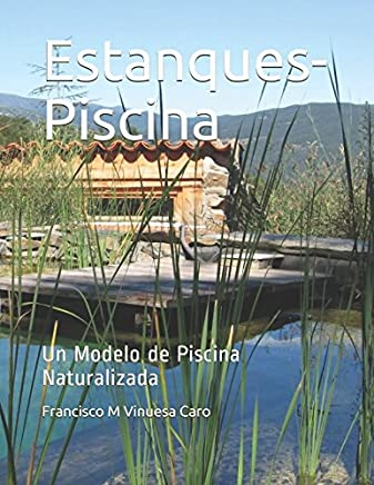 Estanques-Piscina: Un Modelo de Piscina Naturalizada (Spanish Edition)