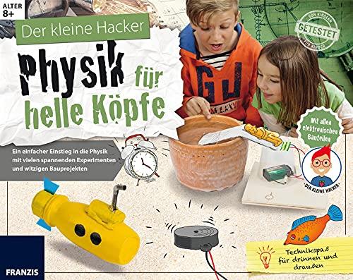 FRANZIS Der kleine Hacker: Physik für helle Köpfe | Spannende Experimente und witzige Bauprojekte für Kinder ab 8 Jahren: Ein einfacher Einstieg in ... Experimenten und witzigen Bauprojekten