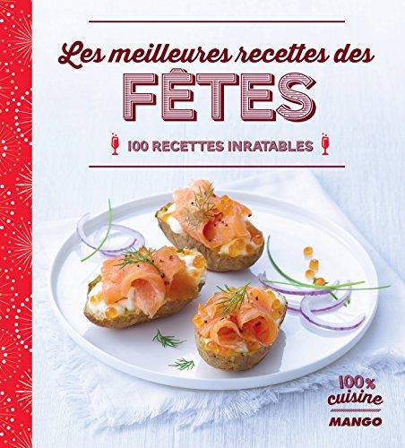 Les meilleures recettes des fêtes (100 % cuisine)