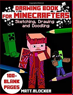 Drawing Book For Minecrafters Sketching, Drawing and Doodling: Best Arts and Crafts Gift Ideas for Kids (100 PAGES) (Unofficial Minecraft Notebook)