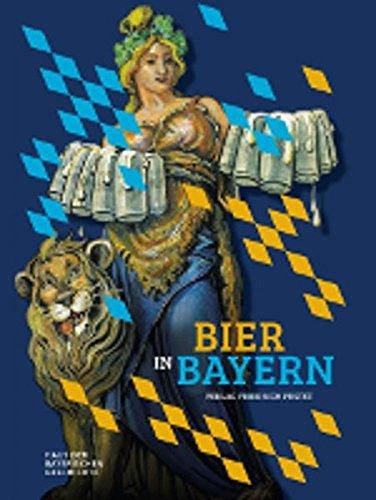 Bier in Bayern: Katalog zur Bayerischen Landesausstellung 2016 (Bayerische Geschichte)